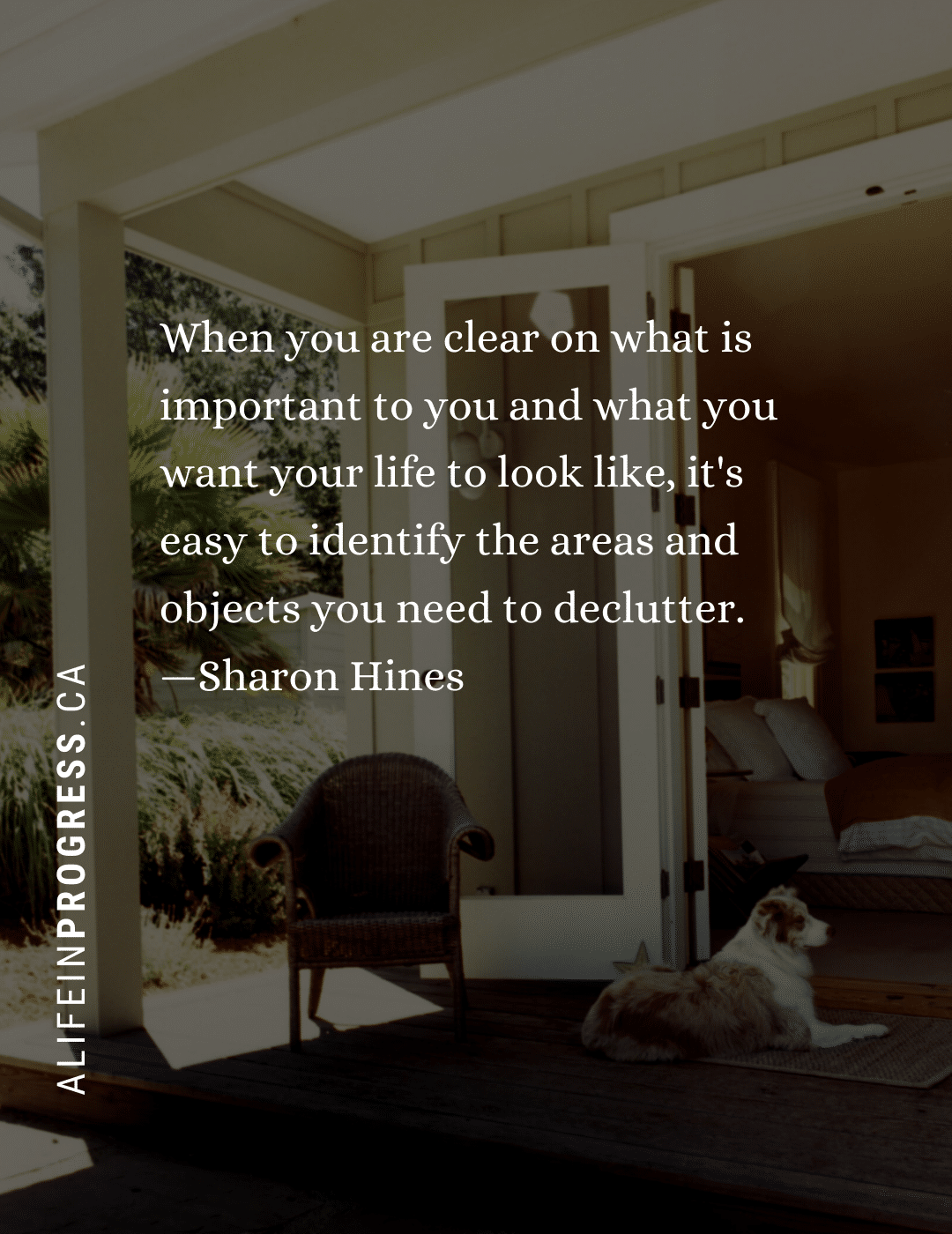 "A front porch with the quote ""When you are clear on what is important to you and what you want your life to look like, it's easy to identify the areas and objects you need to declutter."""