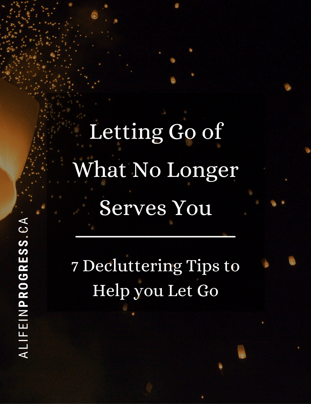 "Lanterns in the night sky with the words ""Letting Go of What No Longer Serves You: 7 Decluttering Tips to Help You Let Go"""