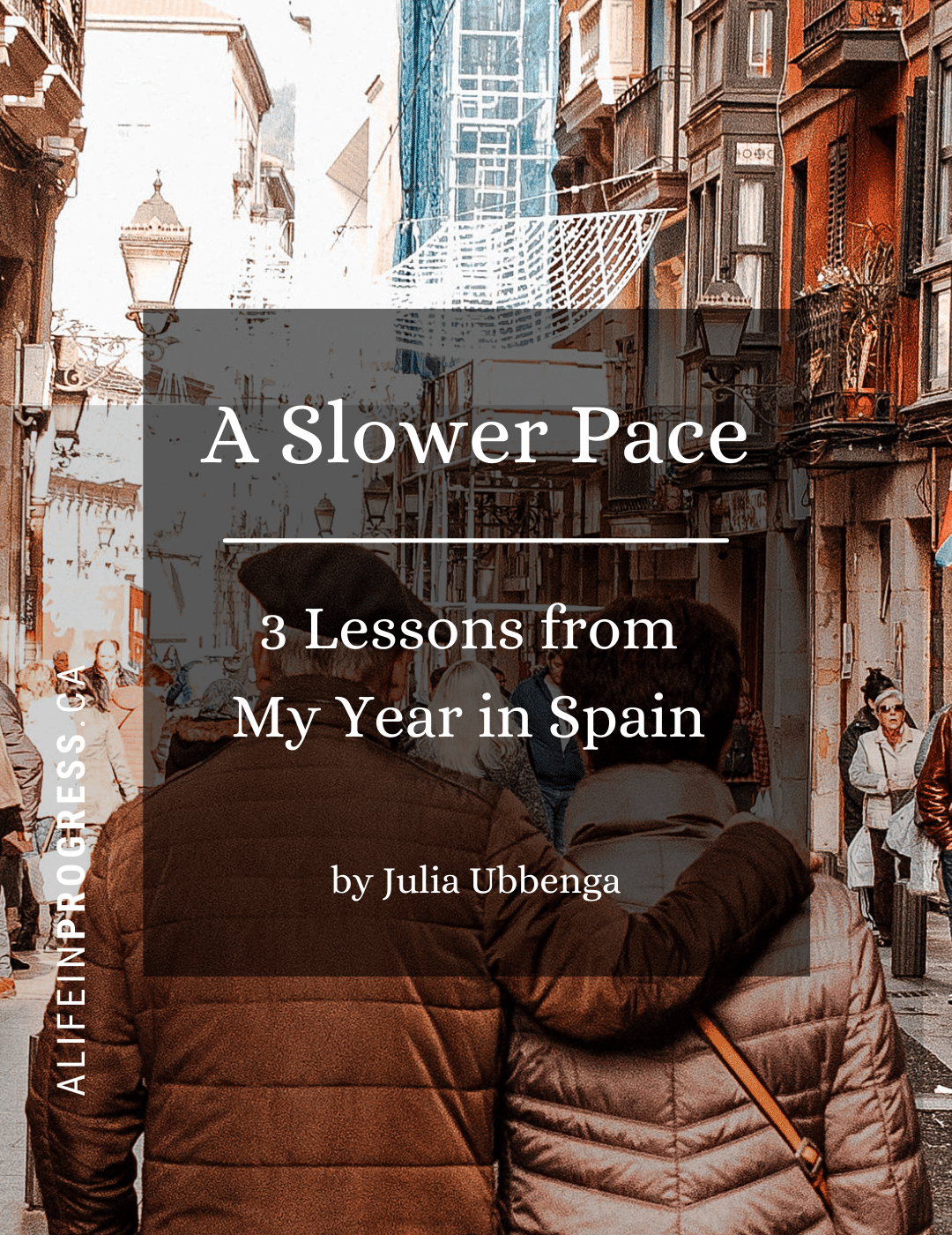 """Couple walking down the street with arms around each other with the words overlayed on top """"A Slower Pace: 3 Lessons from My Year in Spain"""""""