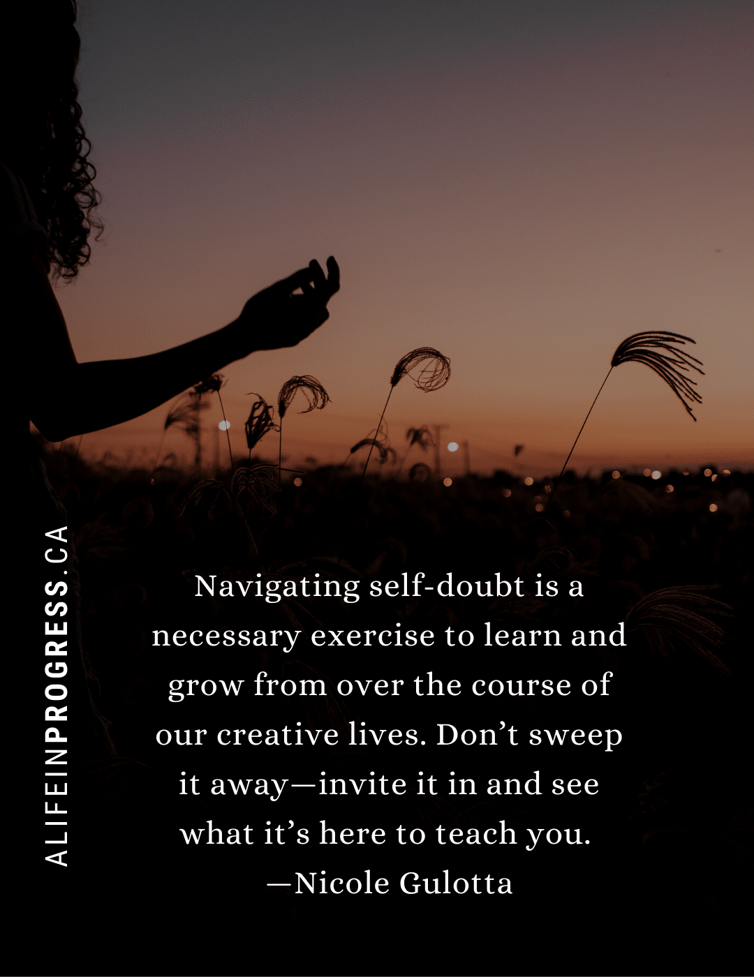 """Silhouette of woman in field with this self-doubt quote, """"Navigating self-doubt is a necessary exercise to learn and grow from over the course of our creative lives. Don't sweep it away—invite it in and see what it's here to teach you."""""""